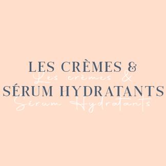 Les Crèmes et Sérums Hydratants
